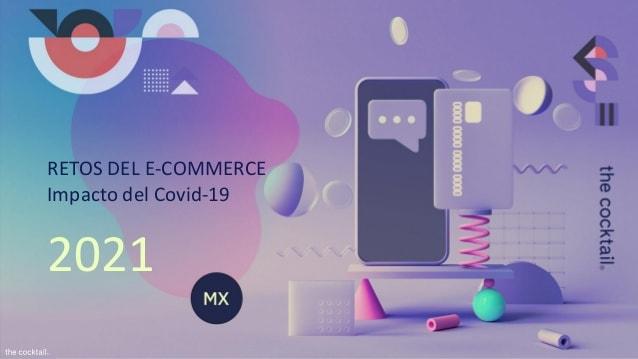"""Nueva ola del estudio """"Los retos del E-commerce 2021"""", presentado por:  The Cocktail Analysis México."""